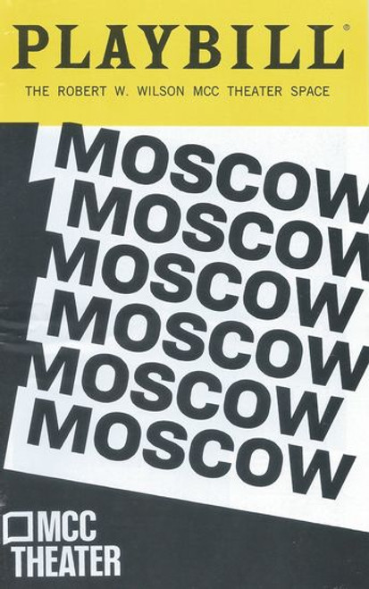 Moscow Moscow Moscow Moscow Moscow Moscow - Off Broadway  Playbill / Program - MCC Theater Space July 2019 Cast: AKO, Steven Boyer, Tavi Gevinson, Sas Goldberg, Rebecca Henderson, Greg Hildreth, Matthew Jeffers, Gene Jones, Alfredo Narciso, Chris Perfetti, Ryan Spahn, Ray Anthony Thomas