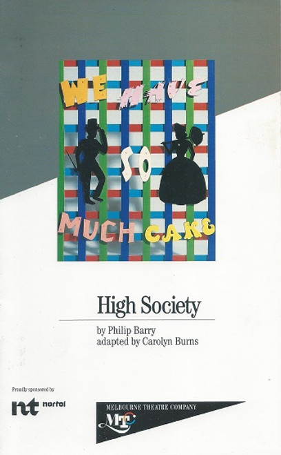 High Society by Philip Barry Adapted by Carolyn Burns Melbourne Theatre Company Production 1992 Cast: Charmaine Gorman, Lorrae Desmond, Josephine Byrnes, Bob Hornety, John McTernan, Marty Fields, Helen Buday, Philip Holder, Kevin Miles Directed by Simon Phillips