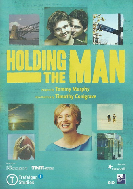 Holding the Man Adaptation by Tommy Murphy of Tim Conigrave's memoir Trafalgar Studios London 23 April to 3 July 2010 Cast: Guy Edmonds, Matt Zeremes, Jane Turner, Simon Burke, Oliver Farnworth - Understudies Lawrence Carmichael, Kali Hughes, Oliver Stoney