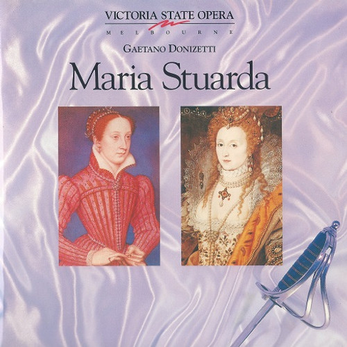 Maria Stuarda - Mary Stuart, Queen of Scots Victoria State Opera 1993 Cast: Joan Carden, Ian Cousins, Stephen Bennett, Anson Austin, Mary Lawrey Conductor - Richard Divall Director - Rodney Fisher