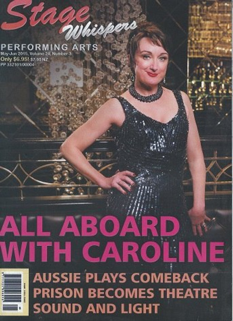 Stage Whispers Magazine Australia May - Jun 2015 This edition features Caroline O'Connor, Barry Humphries - London Calling, Broadway Buzz