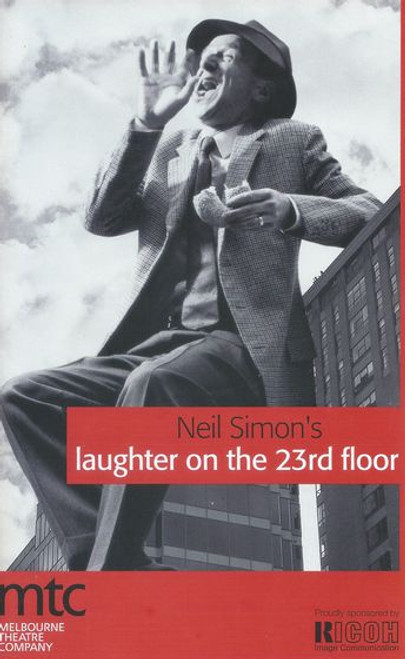 Laughter on the 23th Floor (Play) Garry McDonald, Christopher Gabardi, Peter Houghton, Alex Menglet, Christen O'Leary, Grant Piro, Peter Rowsthorn, Jesse Spence, Tim Wright Director Kate Cherry