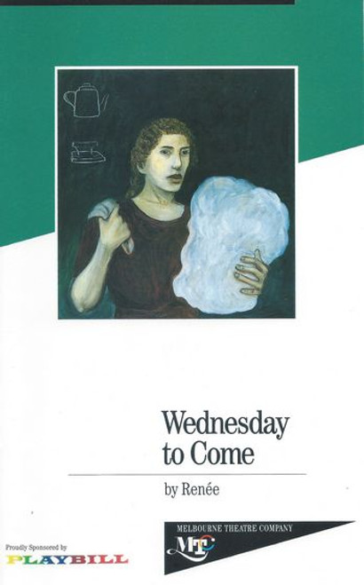 Wednesday to Come (Play) Iris Shand, Helen Tripp, Robynne Wheelahan, Shanti Gudgeon, Robert Menzies, Christen O'Leary, Beth Child Director Janis Balodis