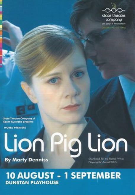 Lion PIg LIon 2007 - Michaela Cantwell, Brant Eustice, Patrick Frost, Patrick Graham, Carmel Johnson, Joel Mcllroy Director - Michael Hill