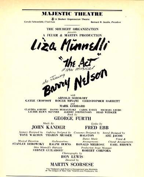 The Act is a musical with a book by George Furth, lyrics by Fred Ebb, and music by John Kander.It was written to showcase the talents of Kander and Ebb favorite Liza Minnelli