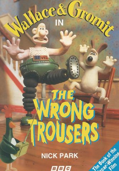 Wallace and Gromit - The Wrong Trousers (Short Movie) 1995 The Book of the Film