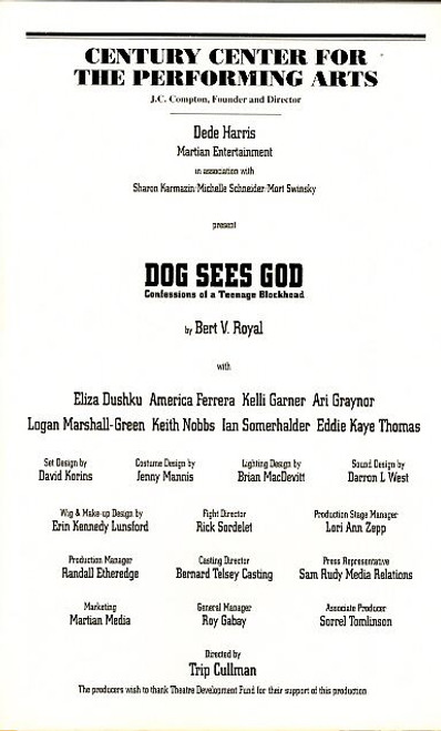 Dog Sees God received its Off-Broadway premiere by Martian Entertainment and Dede Harris at the Century Center for the Performing Arts, opening on December 15, 2005.