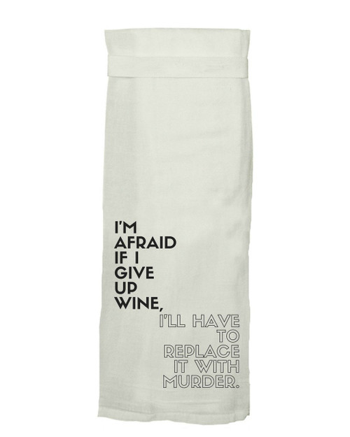 Twisted Wares I'm Afraid if I Give Up Wine Hang Tight Towel