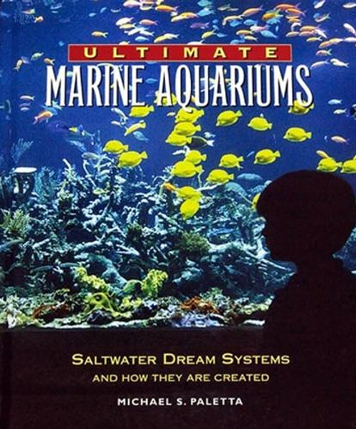 Ultimate Marine Aquariums by Mike Paletta (hard cover)