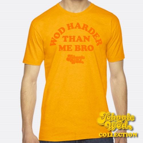 Johnnie WOD - WOD Harder Than Me Bro T-Shirt