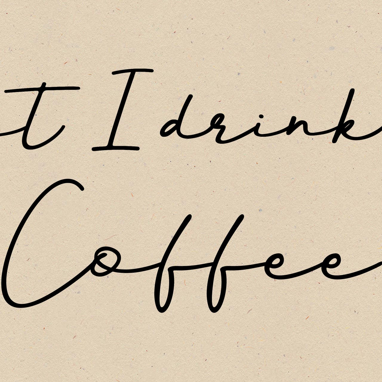 Close-up of 'First I drink the coffee, then I do the things' typographic print