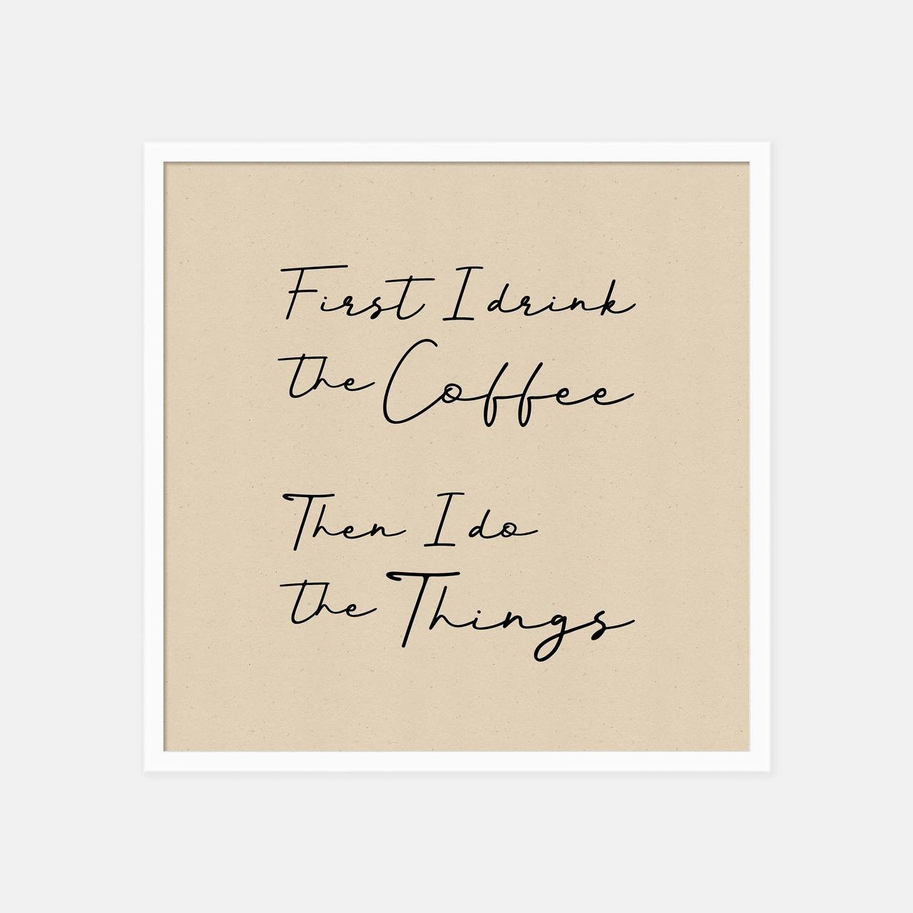 'First I drink the coffee, then I do the things' (light) Typographic Print from The Printed Home (Printable)