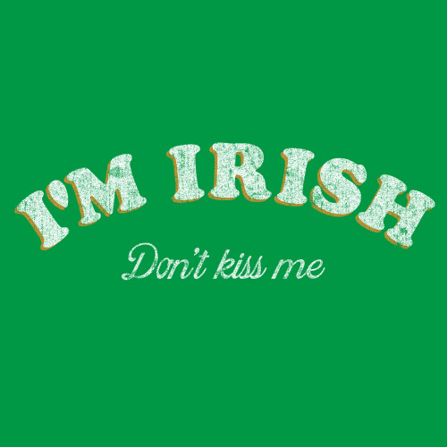 I'm Irish - Don't Kiss Me