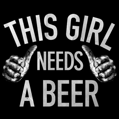 This Girl Needs A Beer