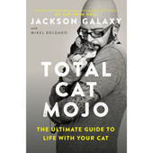 Total Cat Mojo: The Ultimate Guide to Life with Your Cat Book
