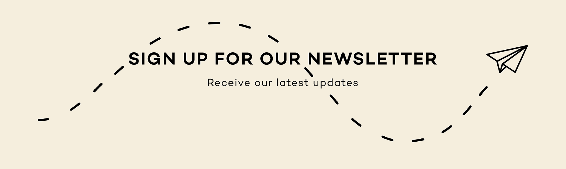 Sign up for our newsletter to receive our latest updates