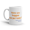 Have You Hugged Your Pet - 11oz Coffee Mug - Back