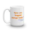 Have You Hugged Your Pet - 15oz Coffee Mug - Back