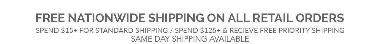 SPEND $15+ FOR STANDARD SHIPPING | SPEND $125+ & RECEIVE FREE PRIORITY SHIPPING