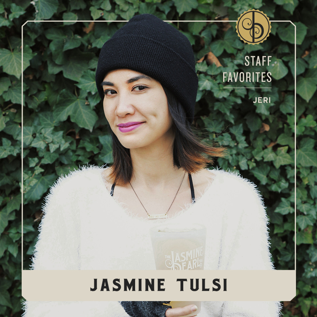 Staff Favorites: Jeri & Jasmine Tulsi