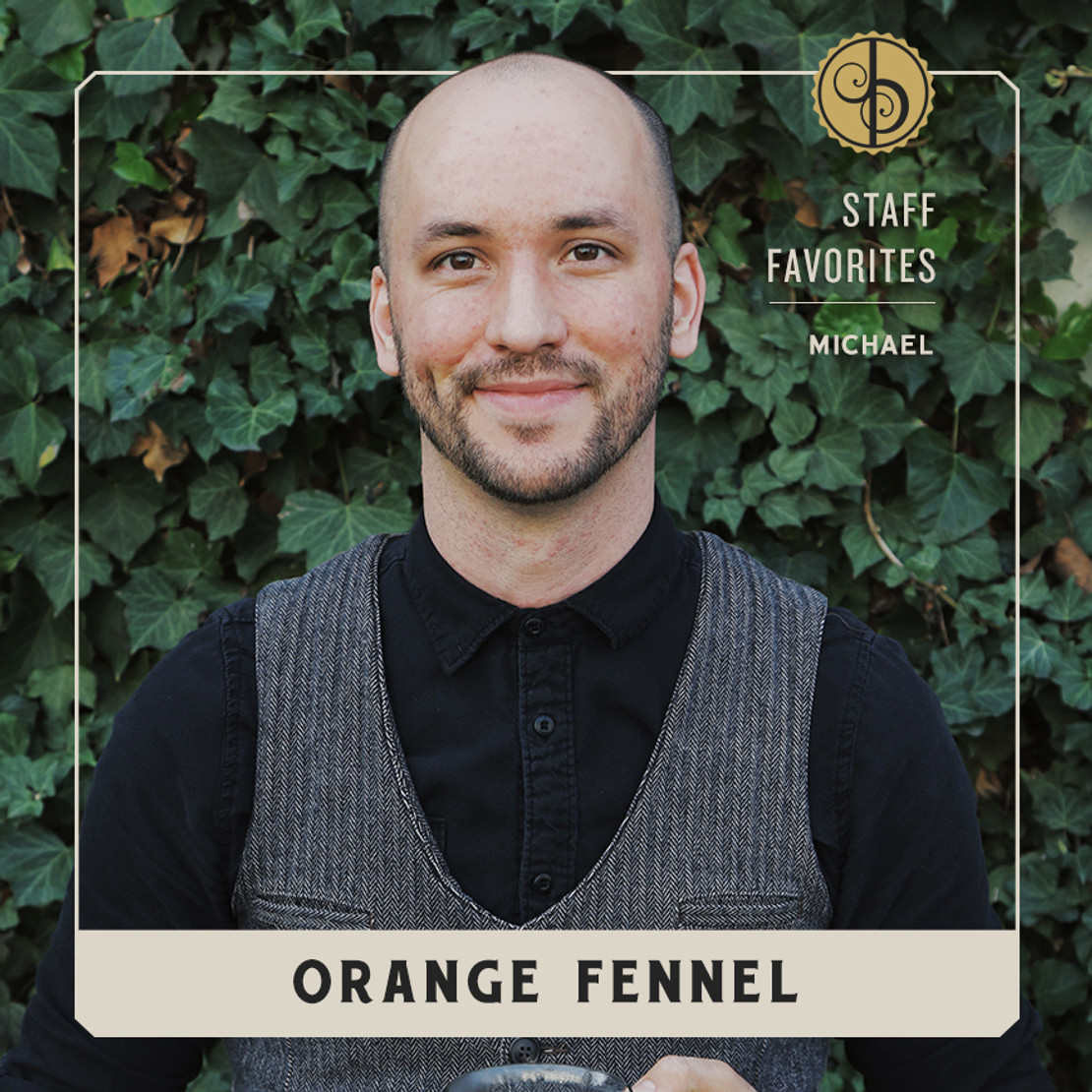 Staff Favorites: Michael & Orange Fennel