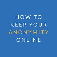How to Keep Your Anonymity Online
