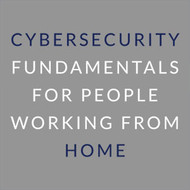 ​Cybersecurity Fundamentals for People Working From Home