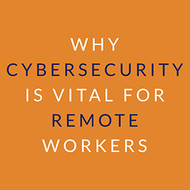 Why Cybersecurity is Vital for Remote Workers