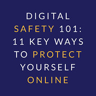 Digital Safety 101: 11 Key Ways to Protect Yourself Online