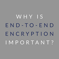 ​Why is End-to-End Encryption Important?