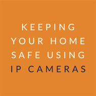 Keeping Your Home Safe Using IP Cameras