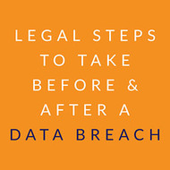 Legal Steps to Take Before and After a Data Breach