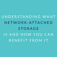 Understanding What Network-Attached Storage Is and How You Can Benefit from It