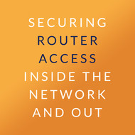 Securing Router Access Inside the Network and Out