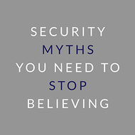 ​Security Myths You Need to Stop Believing