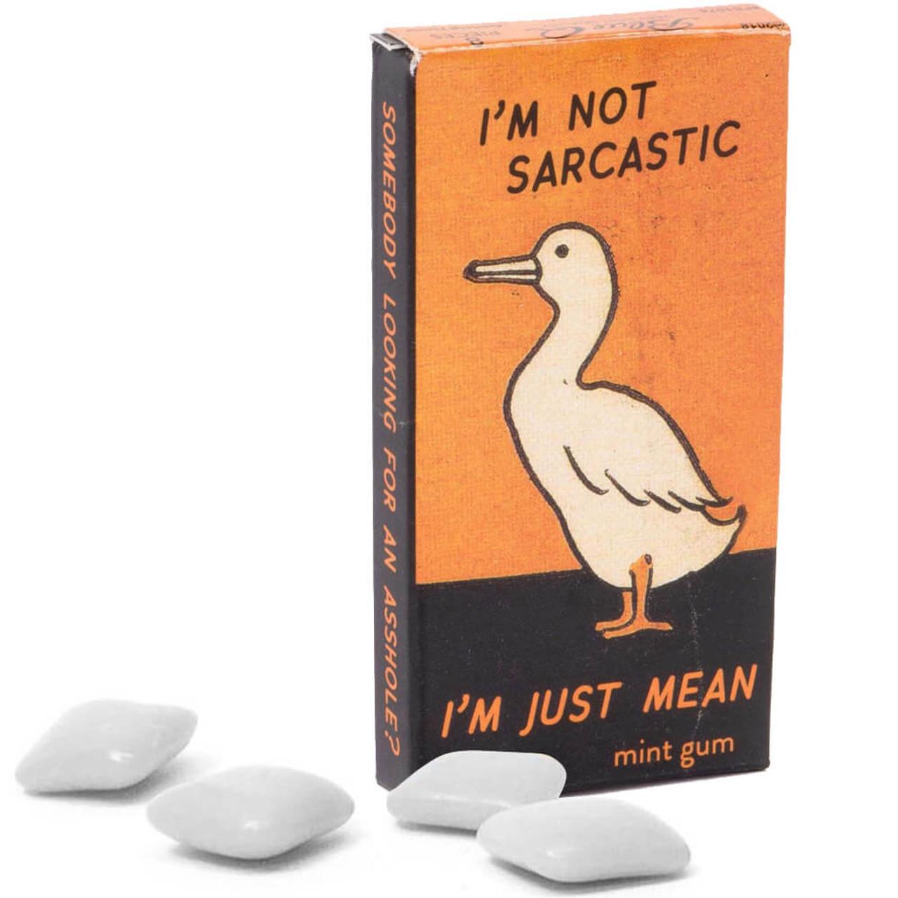 I'm Not Sarcastic, I'm Just Mean Gum