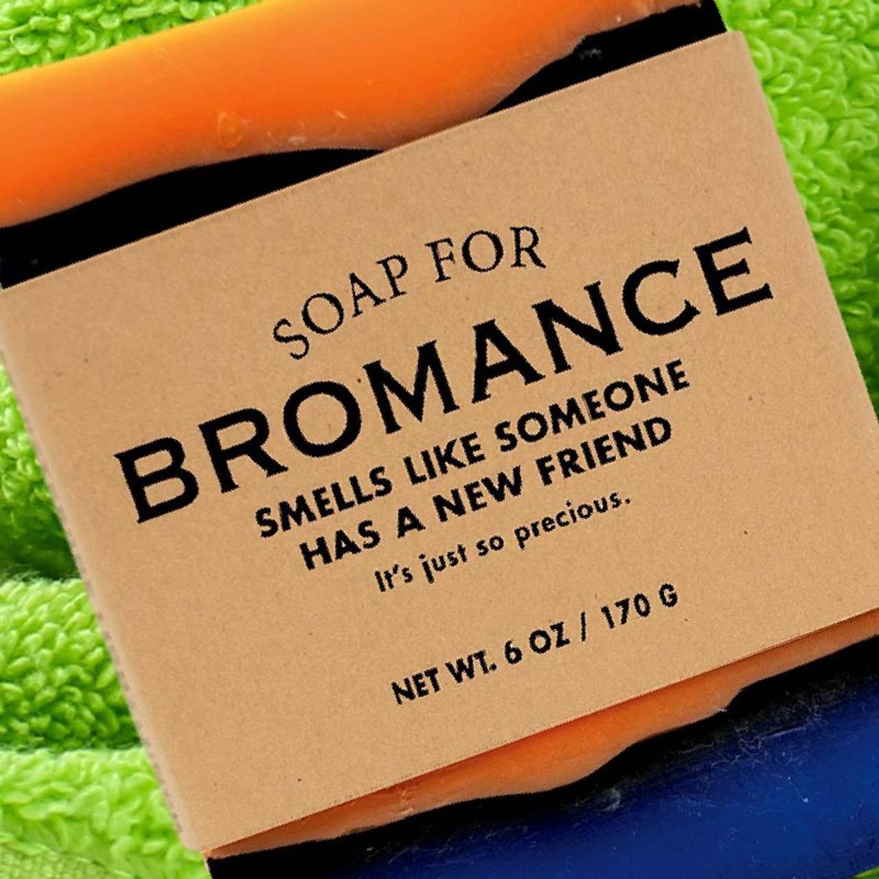 Soap for Bromance - Smells like someone has a new friend.