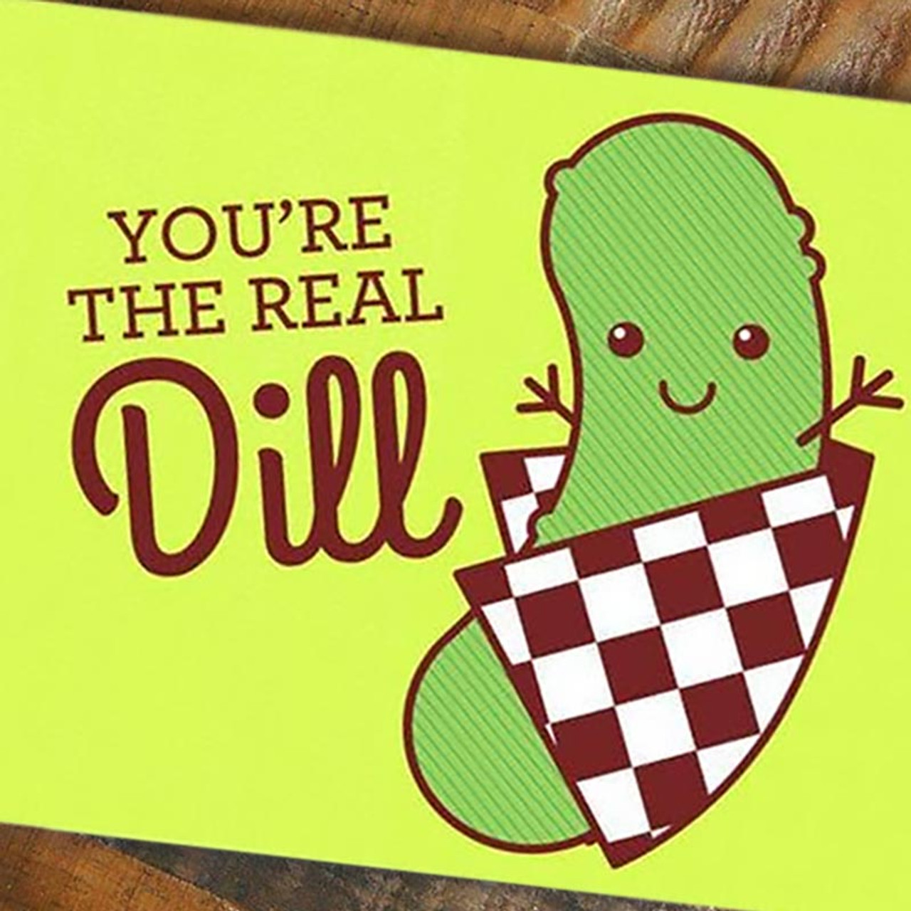 You're the Real Dill Card