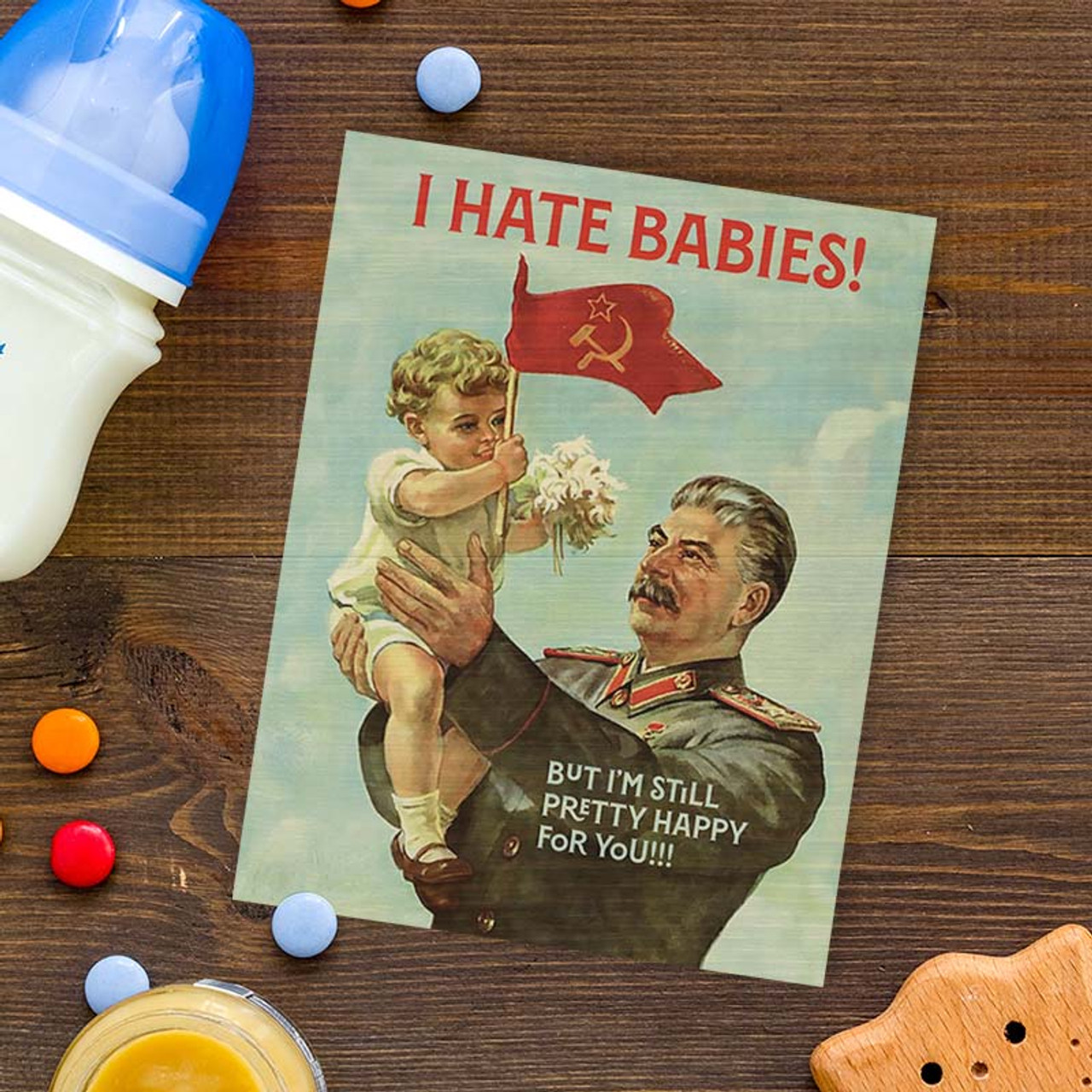 Do babies scare you? I Hate Babies, But I'm Still Pretty Happy For You! Greeting Card