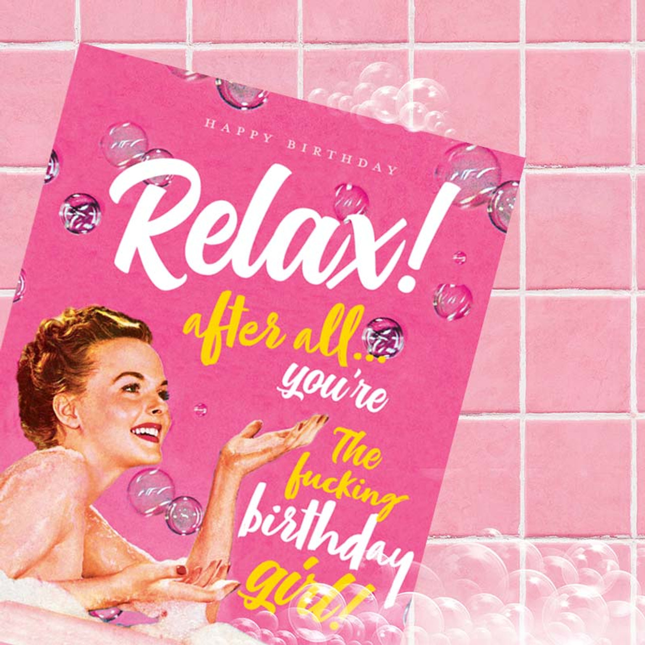 Relax! After All You're The F*cking Birthday Girl Card