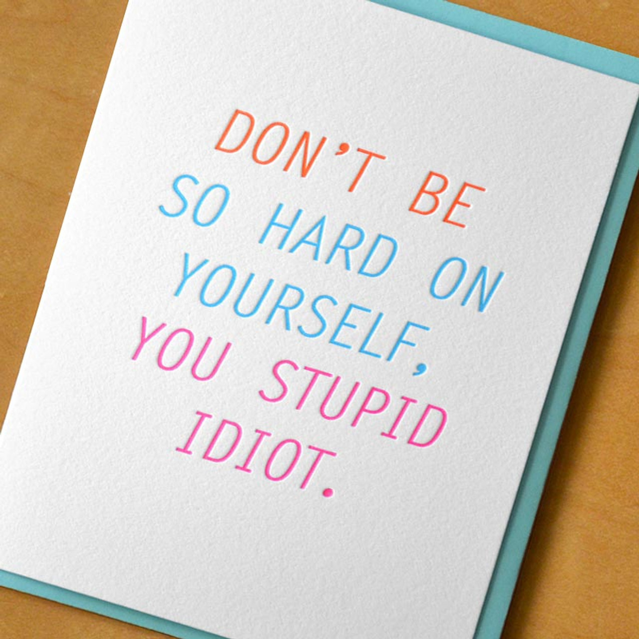 Funny thinking of you card.  Don't Be So Hard On Yourself, You Stupid Idiot Greeting Card