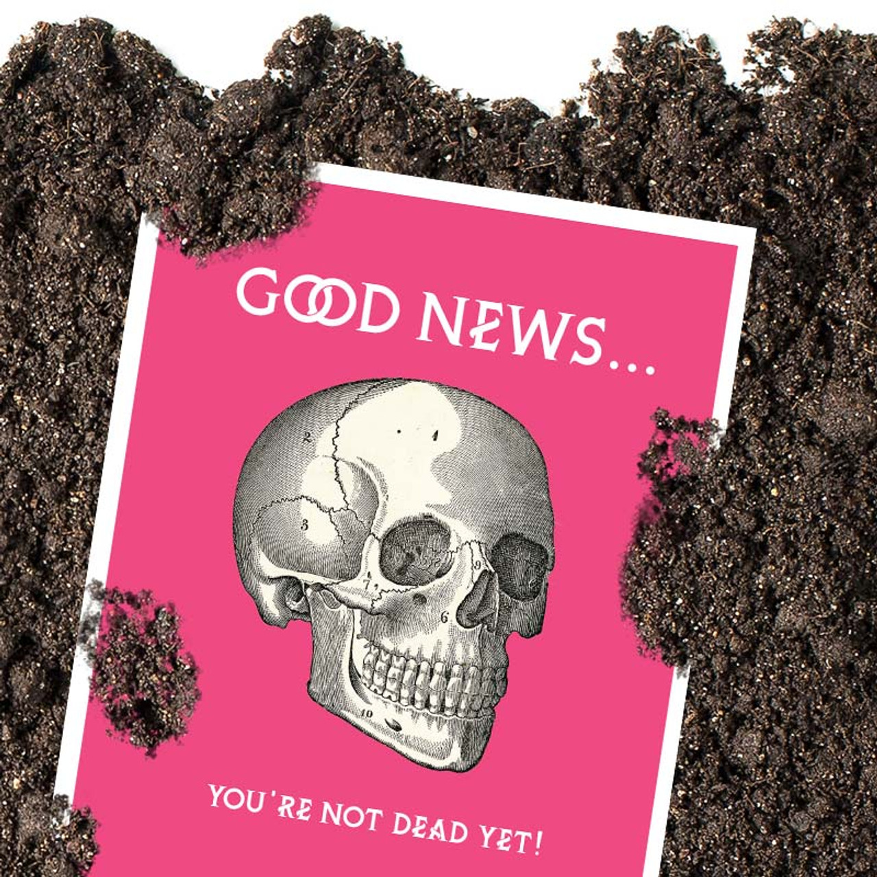 Good News You're Not Dead Yet Birthday Card