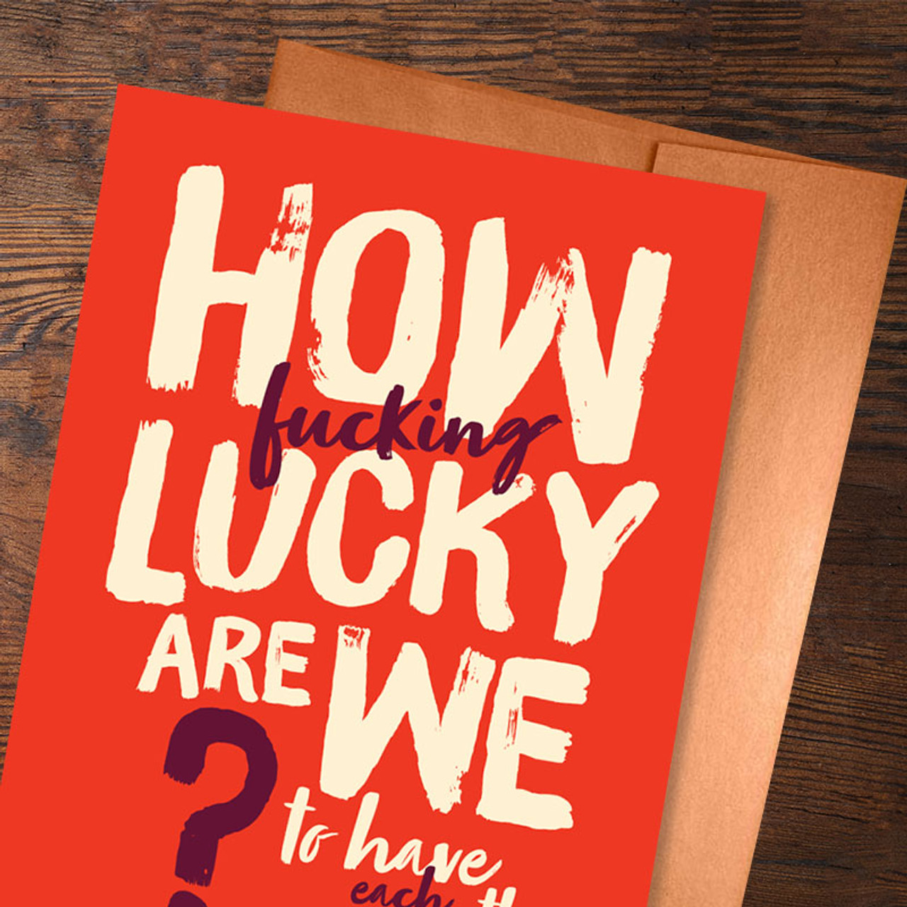 How F*cking Lucky Are We Greeting Card