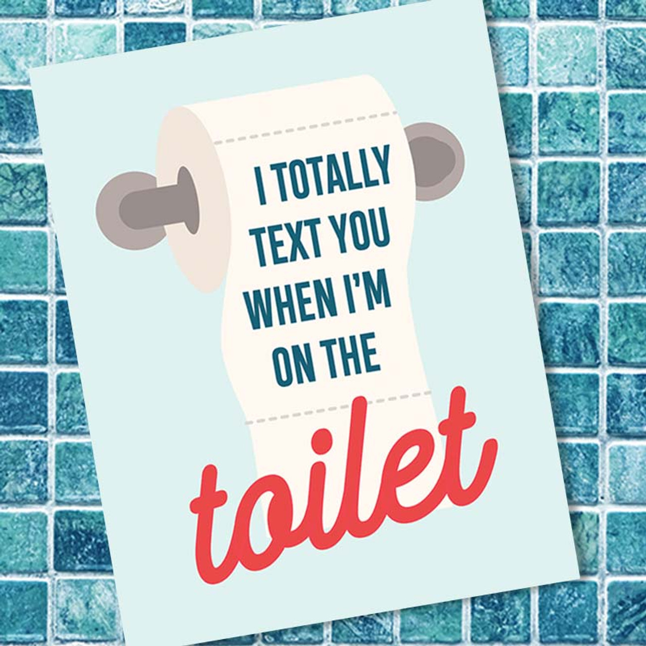 Love You! - I Totally Text You From The Bathroom