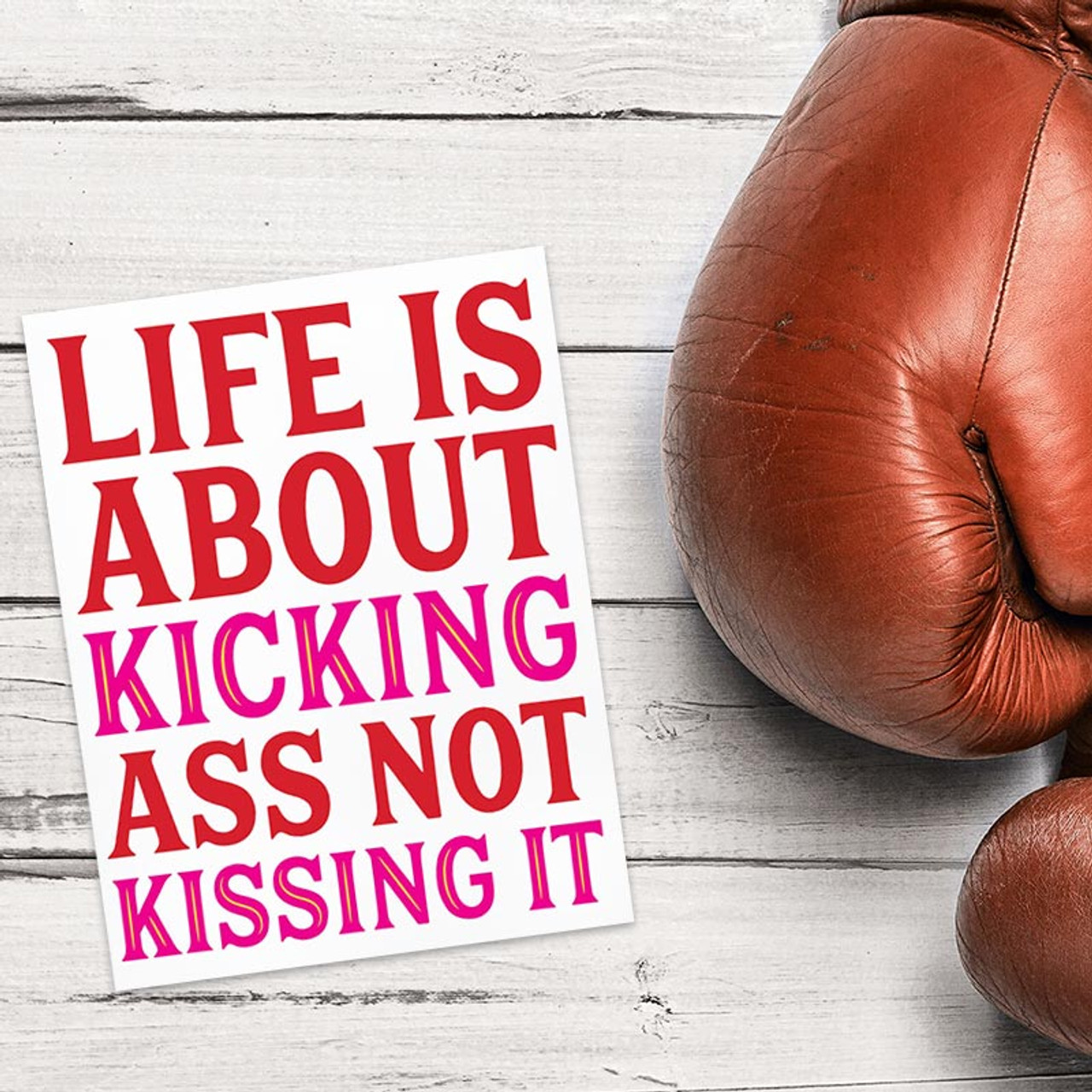 Life is About Kicking Ass Not Kissing It Greeting Card