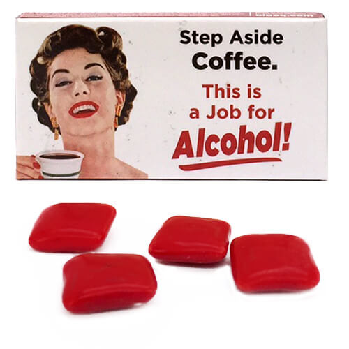 STEP ASIDE COFFEE. THIS IS A JOB FOR ALCOHOL! GUM