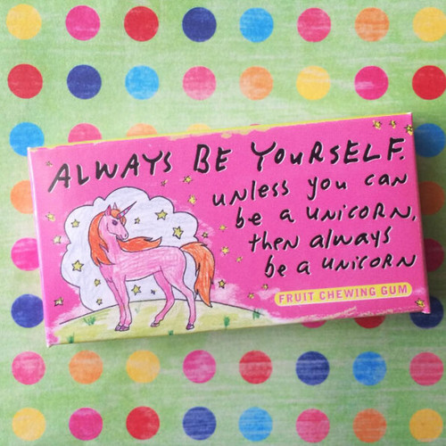ALWAYS BE YOURSELF UNLESS YOU CAN BE A UNICORN GUM