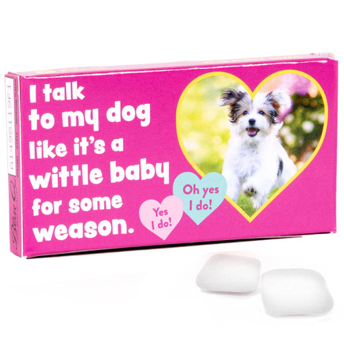 I Talk To My Dog Like It's A Wittle Baby Gum