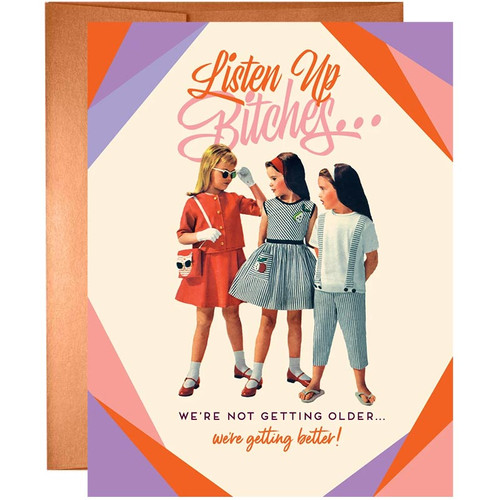 Listen Up B*tches We're Not Getting Older Birthday Card