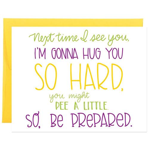 I'm Gonna Hug You So Hard You May Pee A Little Coronavirus Card